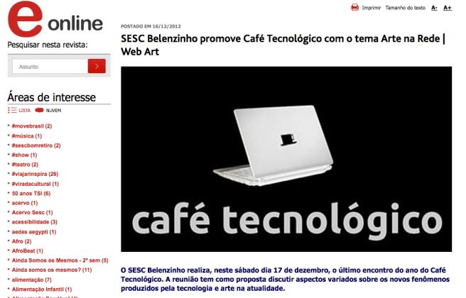 http://www.sescsp.org.br/online/artigo/5496_SESC+BELENZINHO+PROMOVE+CAFE+TECNOLOGICO+COM+O+TEMA+ARTE+NA+REDE+WEB+ART#/tagcloud=lista